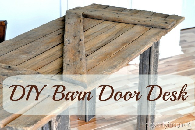 DIY Barn Door Desk Guest Post From Cleverly Inspired