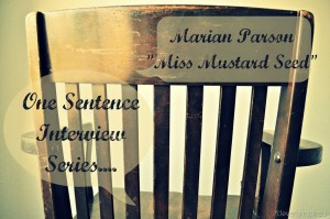 One Sentence Interview: Marian Parsons aka Miss Mustard Seed