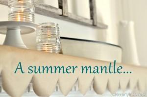 Summer Mantle (mantel decorating) 2012