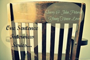 One Sentence Interview: Young House Love (John and Sherry Petersik)