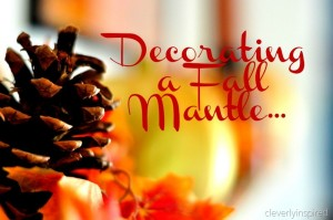Decorating a Mantle for Fall (fall mantel decor)