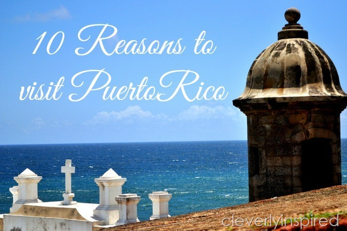 10 reasons to visit puerto rico @cleverlyinspired (1)
